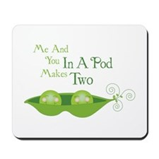 Me And You In A Pod Makes Two Mousepad