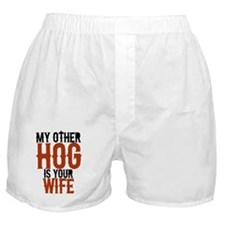 My other hog is your wife Boxer Shorts