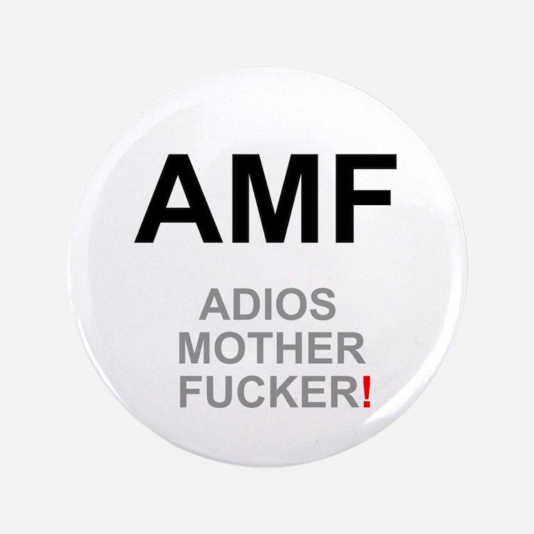 "TEXTING SPEAK - - AMF ADIOS MOTHER FUC 3.5"" Button"