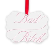 Bad Bitch Ornament