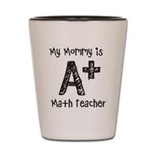 Mommy is A+ Math Teacher Shot Glass