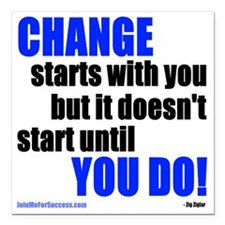 """Change Starts With You.. Square Car Magnet 3"""" x 3"""""""