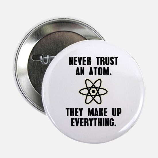 "Never Trust an Atom 2.25"" Button"
