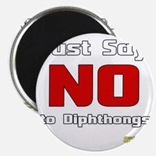 Just Say NO to Diphthongs Magnet