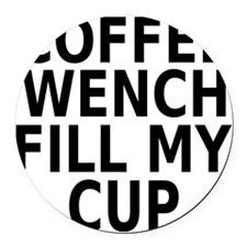 Coffee wench fill my cup Round Car Magnet