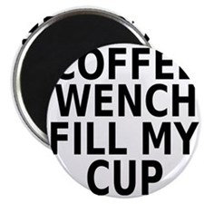 Coffee wench fill my cup Magnet