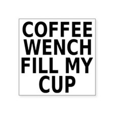 "Coffee wench fill my cup Square Sticker 3"" x 3"""