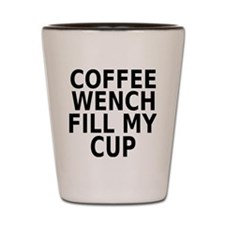 Coffee wench fill my cup Shot Glass