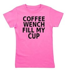 Coffee wench fill my cup Girl's Tee