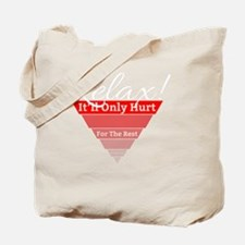 Relax! Itll Only Hurt for the Rest of You Tote Bag