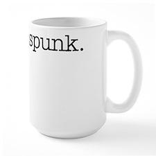 I hate spunk. Mugs