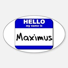 hello my name is maximus Oval Decal
