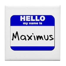 hello my name is maximus  Tile Coaster