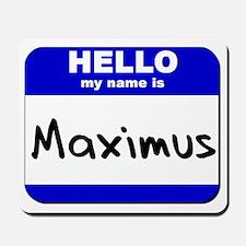 hello my name is maximus  Mousepad