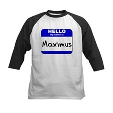 hello my name is maximus  Tee