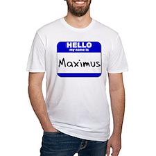 hello my name is maximus  Shirt