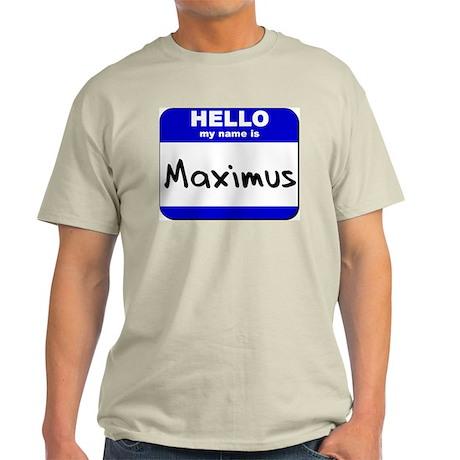 hello my name is maximus Light T-Shirt