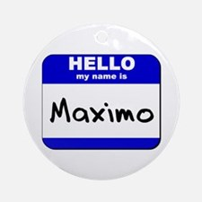 hello my name is maximo  Ornament (Round)