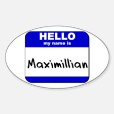 hello my name is maximillian Oval Decal