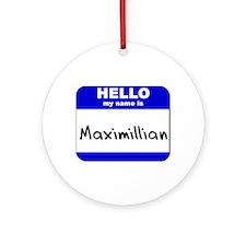 hello my name is maximillian  Ornament (Round)