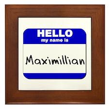 hello my name is maximillian  Framed Tile