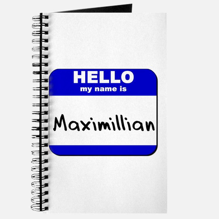 hello my name is maximillian Journal