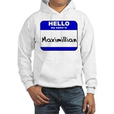 hello my name is maximillian Hoodie