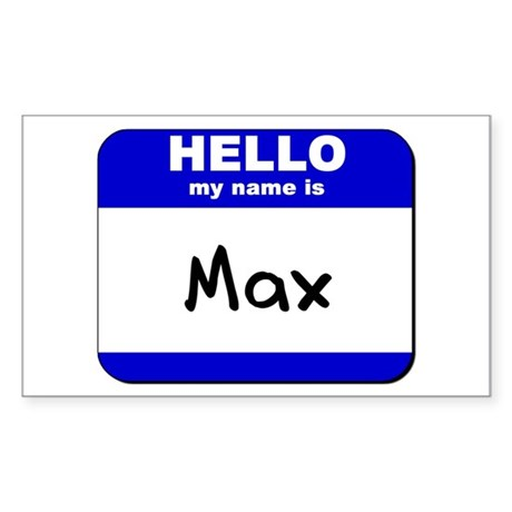 hello my name is max Rectangle Sticker