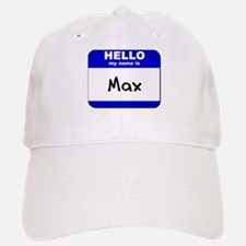 hello my name is max Baseball Baseball Cap