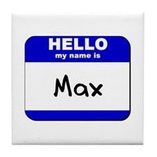 hello my name is max  Tile Coaster