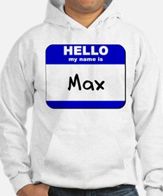 hello my name is max Hoodie