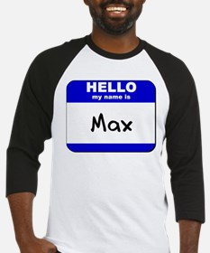 hello my name is max Baseball Jersey
