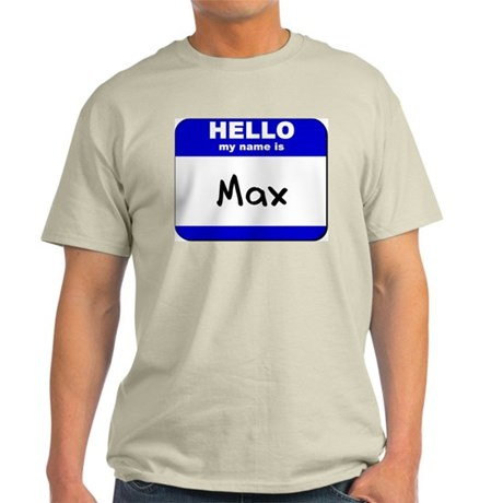 hello my name is max Light T-Shirt