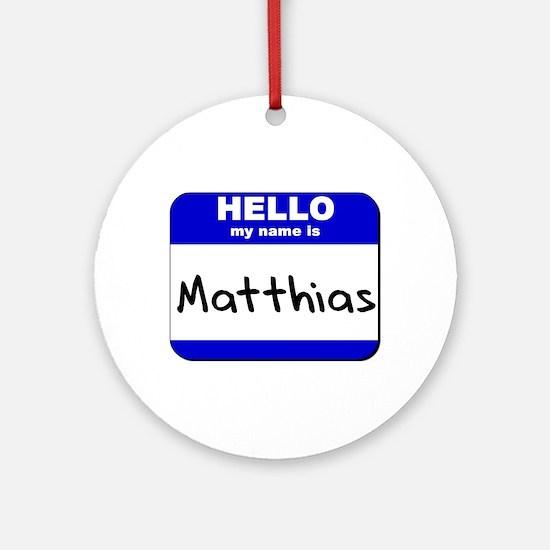 hello my name is matthias  Ornament (Round)