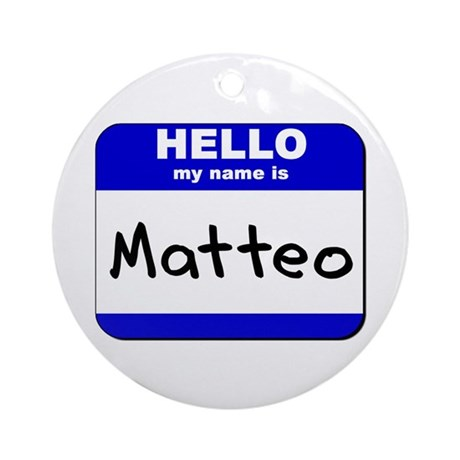 hello my name is matteo Ornament (Round)