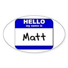 hello my name is matt Oval Decal