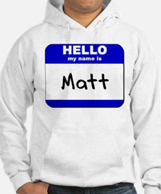 hello my name is matt Hoodie