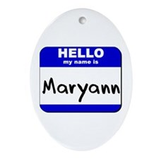 hello my name is maryann  Oval Ornament