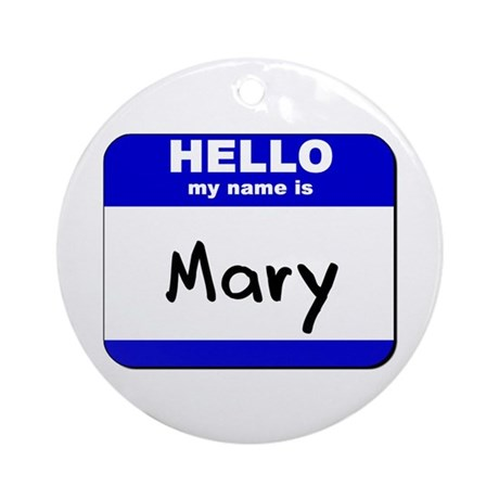 hello my name is mary Ornament (Round)