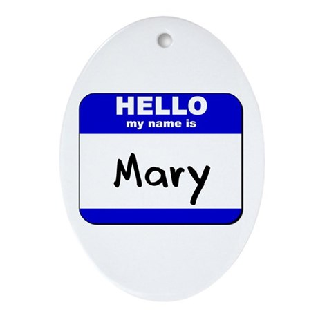 hello my name is mary Oval Ornament