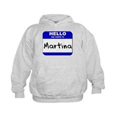 hello my name is martina Hoodie