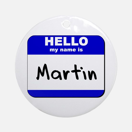 hello my name is martin  Ornament (Round)