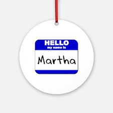 hello my name is martha  Ornament (Round)