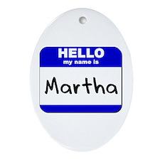 hello my name is martha  Oval Ornament