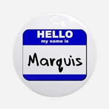 hello my name is marquis  Ornament (Round)