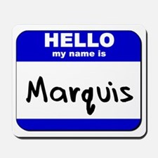 hello my name is marquis  Mousepad