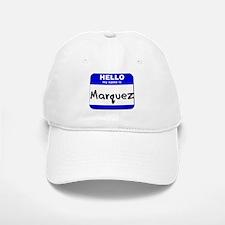hello my name is marquez Baseball Baseball Cap