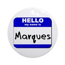 hello my name is marques  Ornament (Round)