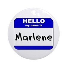hello my name is marlene  Ornament (Round)