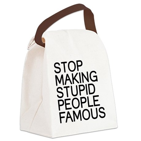 Stop making stupid people famous Canvas Lunch Bag